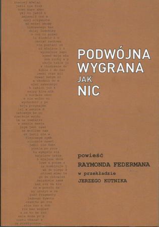 Raymond Federman PODWaJNA WYGRANA JAK NIC Zenon Fajfer and Katarzyna Bazarnik